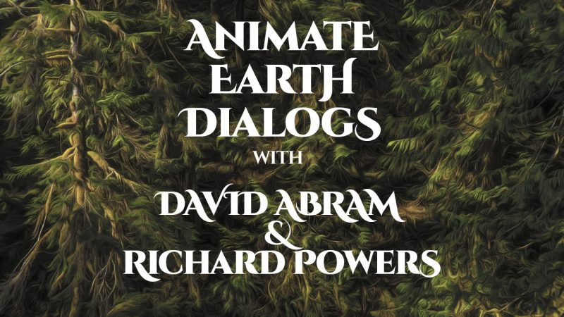 Animate Earth Dialogs – David Abram & Richard Powers